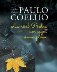 La raul Piedra am sezut si-am plins ed.2017 - Paulo Coelho