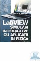 Labview. Simulari Interactive Cu Aplicatii In Fizica - Traian Anghel