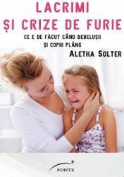Lacrimi si crize de furie - Aletha Solter