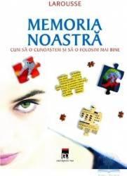 Larousse memoria noastra - Cum sa o cunoastem si sa o folosim mai bine Carti