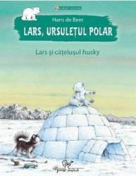 Lars ursuletul polar. Lars si catelusul husky - Hans de Beer