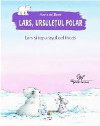 Lars ursuletul polar. Lars si iepurasul cel fricos - Hans de Beer