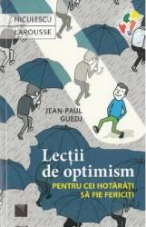 Lectii de optimism pentru cei hotarati sa fie fericiti - Jean-Paul Guedj