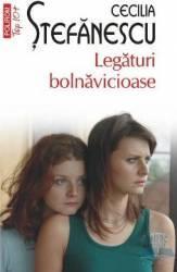 Legaturi bolnavicioase - Cecilia Stefanescu Carti