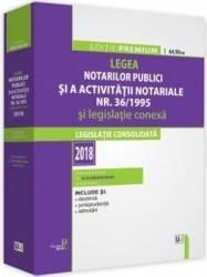 Legea notarilor publici si a activitatii notariale Nr.36 din 1995 si legislatie conexa Ed.2018