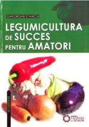 Legumicultura de succes pentru amatori - Gheorghe Stanciu title=Legumicultura de succes pentru amatori - Gheorghe Stanciu