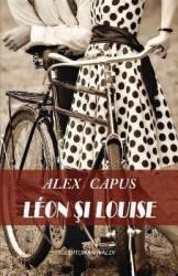 Leon si Louise - Alex Capus Carti