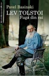 Lev Tolstoi. Fuga din rai - Pavel Basinski Carti