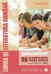 Limb romana - Bacalaureat. 90 de subiecte pentru proba scrisa - Alina Ene