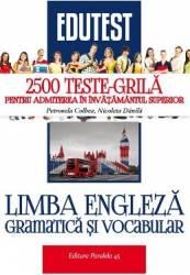 Limba engleza. Gramatica si vocabular. 2500 teste-grila pentru admitere - Petronela Colbea Carti