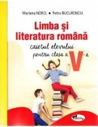 Limba romana - Clasa 5 - Caietul elevului - Mariana Norel Petru Bucurenciu