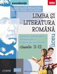 Limba romana - Clasele 11-12 - Pentru concursuri olimpiade si Centre de excelenta - Camelia Gavrila Mihaela Dobos