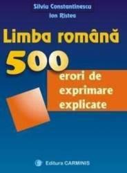 Limba romana. 500 de erori de exprimnare explicate - Silviu Constantinescu Ion Ristea