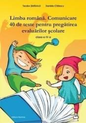 Limba Romana Clasa 4 Comunicare. 40 De Teste Pentru Pregatirea Evaluarilor Scolare  Teodor Stefanica