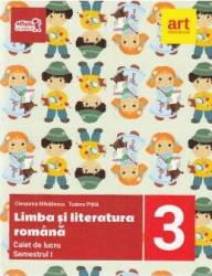 Limba si literatura romana - Clasa 3. Sem.1 - Caiet de lucru - Cleopatra Mihailescu Tudora Pitila