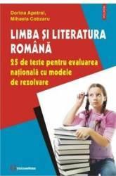 Limba si literatura romana 25 de teste pentru evaluare nationala - Dorina Apetrei