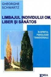 Limbajul Individului Om Liber Si Sanatos - Gheorghe Schwartz Carti