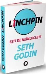 Linchpin. Esti de neinlocuit - Seth Godin