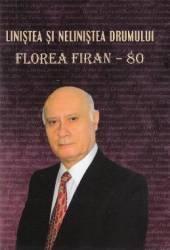 Linistea si nelinistea drumului. Florea Firan - 80