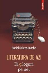 Literatura de azi. Dialoguri pe net - Daniel Cristea-Enache