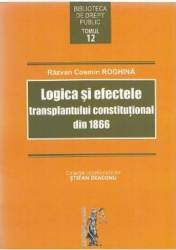 Logica si efectele transplantului constitutional din 1866 - Razvan Cosmin Roghina