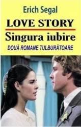 Love story. Singura iubire - Erich Segal Carti