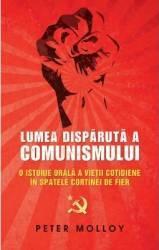Lumea disparuta a comunismului - Peter Molloy