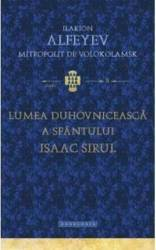 Lumea duhovniceasca a Sfantului Isaac Sirul - Ilarion Alfeyev