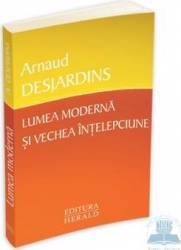 Lumea moderna si vechea intelepciune - Arnaud Desjardins
