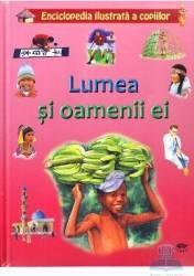 Lumea si oamenii ei - Enciclopedia ilustrata a copiilor
