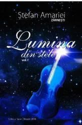 Lumina din stele vol. 1 - Stefan Amariei Carti