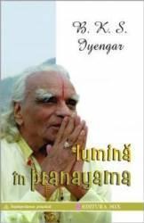 Lumina In Pranayama - B.K.S. Iyengar Carti