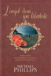 Lungul drum spre libertate - Michael Phillips