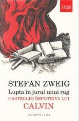 Lupta in jurul unui rug Castellio impotriva lui Calvin - Stefan Zweig Carti