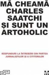 Ma cheama Charles Saatchi si sunt un artohololic