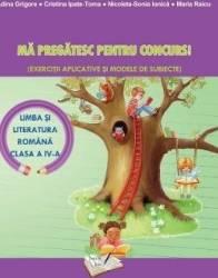 Ma pregatesc pentru Concurs - Limba romana - Clasa 4 Ed.2018 - Adina Grigore