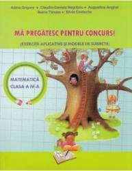 Ma pregatesc pentru concurs Matematica - Clasa a 4-a - Adina Grigore Claudia-Daniela Negritoiu Carti