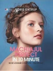 Machiajul perfect in 10 minute - Boris Entrup