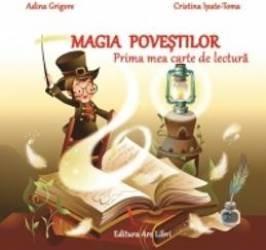 Magia Povestilor. Prima Mea Carte De Lectura - Adina Grigore