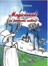 Magicinul in padurea uitarii - Stelian Turlea title=Magicinul in padurea uitarii - Stelian Turlea