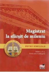 Magistrat la sfarsit de mileniu Ed. 2 - Petre Similean