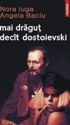 mai dragut decat dostoievski - Nora Iuga Angela Baciu Carti