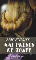 Mai presus de toate - Eric Knight Carti