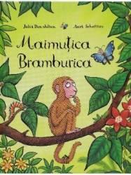 Maimutica Bramburica - Julia Donaldson Axel Scheffler