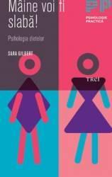 Maine Voi Fi Slaba - Psihologia Dietelor - Sara Gilbert