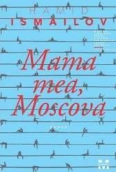 Mama mea Moscova - Hamid Ismailov