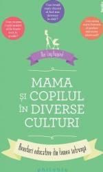 Mama si copilul in diverse culturi - Mei-Ling Hopgood