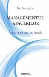 Managementul afacerilor. Calea chinezeasca - Nie Shengzhe