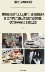 Managementul calitatii serviciilor si ospitalitatea in restaurante gastronomie hoteluri - Stere Stavrositu Carti