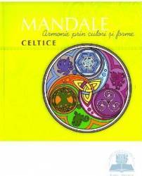 Mandale celtice. Armonie prin culori si forme